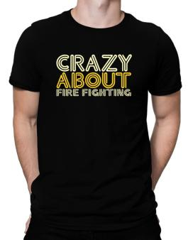 Crazy About Fire Fighting Men T-Shirt