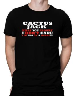 Cactus Jack Kills You Slowly - I Dont Care, Im Not In A Hurry! Men T-Shirt