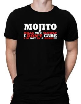 Mojito Kills You Slowly - I Dont Care, Im Not In A Hurry! Men T-Shirt