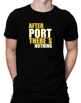 After Port Theres Nothing Men T-Shirt