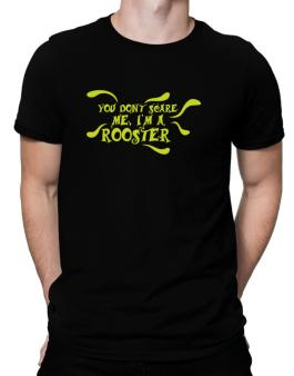 You Dont Scare Me, Im A Rooster Men T-Shirt