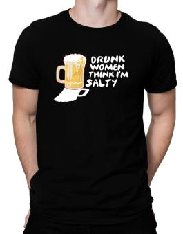 Drunk Women Think Im Salty Men T-Shirt