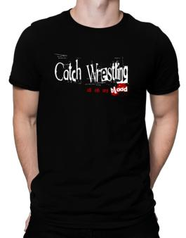 Catch Wrestling Is In My Blood Men T-Shirt