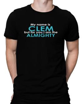 My Name Is Clem But For You I Am The Almighty Men T-Shirt