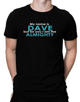 My Name Is Dave But For You I Am The Almighty Men T-Shirt