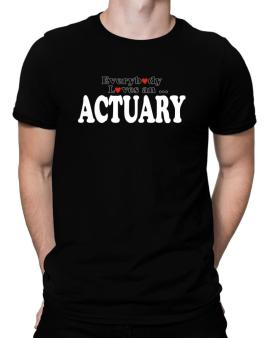 Everybody Loves An Actuary Men T-Shirt