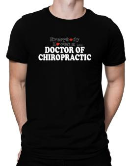 Everybody Loves A Doctor Of Chiropractic Men T-Shirt