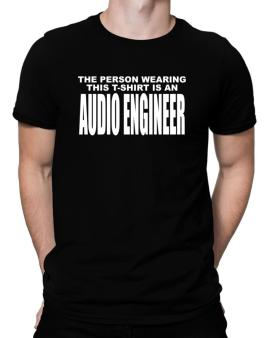 The Person Wearing This T-sshirt Is An Audio Engineer Men T-Shirt