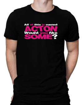 All Of This Is Named Acton Would You Like Some? Men T-Shirt