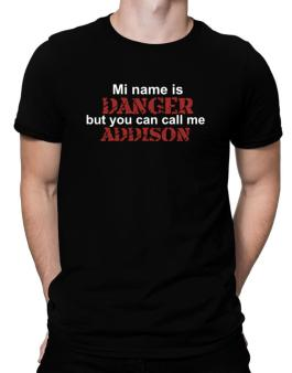 My Name Is Danger But You Can Call Me Addison Men T-Shirt