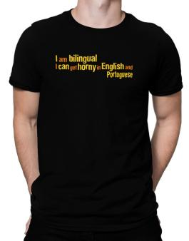 I Am Bilingual, I Can Get Horny In English And Portuguese Men T-Shirt