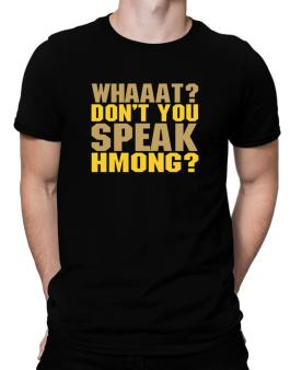 Whaaat? Dont You Speak Hmong? Men T-Shirt