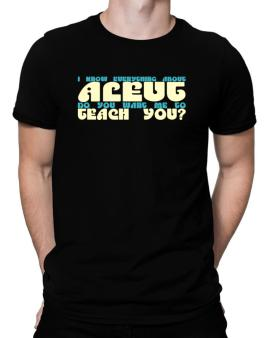 I Know Everything About Aleut? Do You Want Me To Teach You? Men T-Shirt
