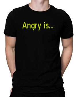 Angry Is Men T-Shirt