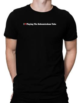 I Love Playing The Subcontrabass Tuba Players Men T-Shirt