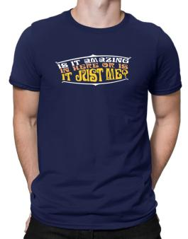 Is It Amazing In Here Or Is It Just Me? Men T-Shirt