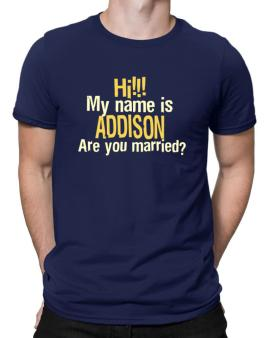 Hi My Name Is Addison Are You Married? Men T-Shirt