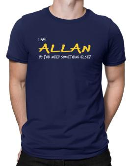 I Am Allan Do You Need Something Else? Men T-Shirt