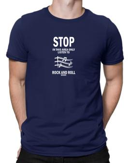 Stop - In This Area Only Listen To Rock And Roll Music Men T-Shirt