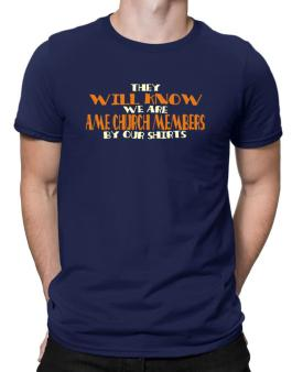 They Will Know We Are Ame Church Members By Our Shirts Men T-Shirt
