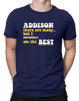 Addison There Are Many... But I (obviously) Am The Best Men T-Shirt