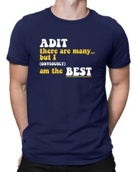 Adit There Are Many... But I (obviously) Am The Best Men T-Shirt