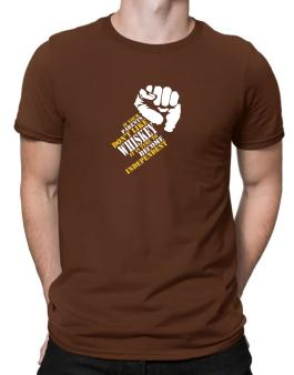 If Your Parents Dont Like Whiskey, Its Time To Become Independent Men T-Shirt