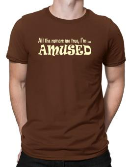All The Rumors Are True, Im ... Amused Men T-Shirt