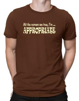 All The Rumors Are True, Im ... Appropriate Men T-Shirt