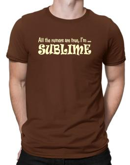 All The Rumors Are True, Im ... Sublime Men T-Shirt