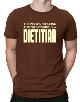 The Person Wearing This Sweatshirt Is A Dietitian Men T-Shirt