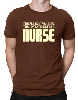 The Person Wearing This Sweatshirt Is A Nurse Men T-Shirt