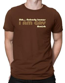 Shh... Nobody Knows I Am Gay Amish Men T-Shirt