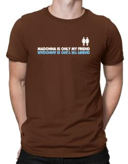 Madonna Is Only My Friend Men T-Shirt