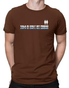 Vala Is Only My Friend Men T-Shirt