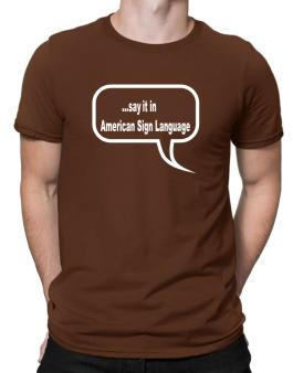 Say It In American Sign Language Men T-Shirt