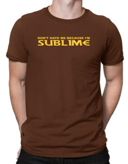 Dont Hate Me Because Im Sublime Men T-Shirt