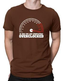 In Bed You Are Completely Overclocked Men T-Shirt