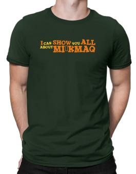 I Can Show You All About Mikmaq Men T-Shirt