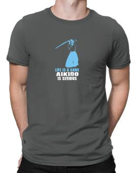 Life Is A Game, Aikido Is Serious Men T-Shirt