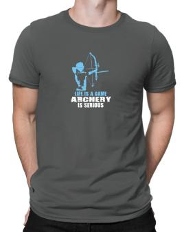 Life Is A Game, Archery Is Serious Men T-Shirt
