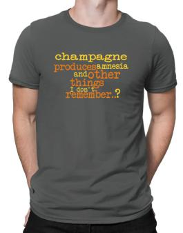 Champagne Produces Amnesia And Other Things I Dont Remember ..? Men T-Shirt