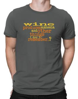 Wine Produces Amnesia And Other Things I Dont Remember ..? Men T-Shirt
