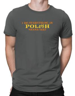 I Do Everything In Polish. Wanna See? Men T-Shirt