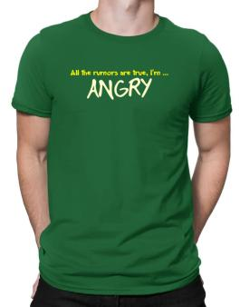 All The Rumors Are True, Im ... Angry Men T-Shirt