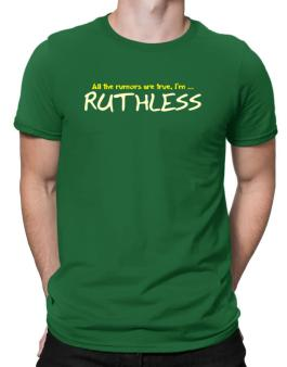 All The Rumors Are True, Im ... Ruthless Men T-Shirt