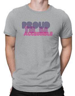 Proud To Be Accessible Men T-Shirt