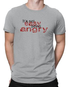 Its Not Easy Being Angry Men T-Shirt