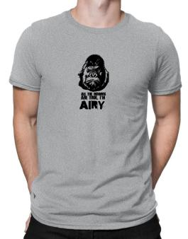All The Rumors Are True , Im Airy Men T-Shirt