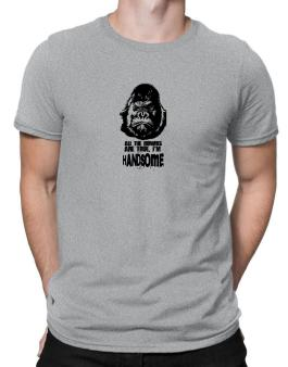 All The Rumors Are True , Im Handsome Men T-Shirt